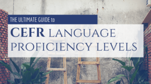 Learn everything about six CEFR language levels