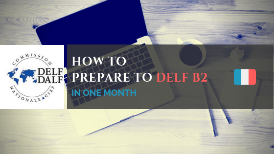 How to prepare for DELF B2 exam in one month and successfully passed it