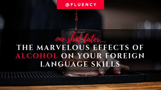 Alcohol makes you speak a foreign language better (if you stick to a jigger)