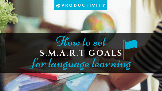 Right goals in language learning are the key to success. Learn how to ensure yours are S.M.A.R.T.