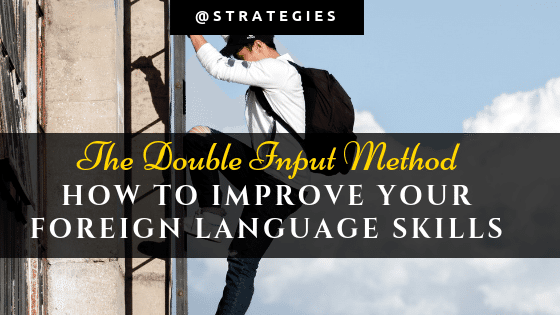 How to improve foreign language skills with the double input method