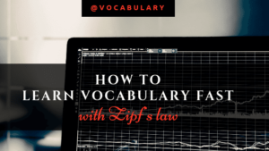 Zipf's law is a very powerful tool for people who want to know how to learn vocabulary fast