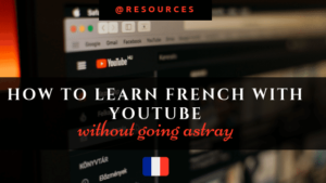 How I managed to learn French with YouTube without going down the rabbit hole