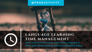 How to stop wasting time and become fluent: Essentials of language learning time management