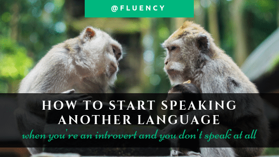 How to start speaking another language when you're an introvert